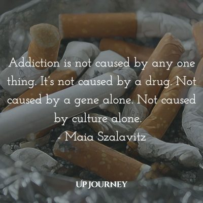 Addiction is not caused by any one thing. It's not caused by a drug. Not caused by a gene alone. Not caused by culture alone. - Maia Szalavitz #quotes #addiction #health