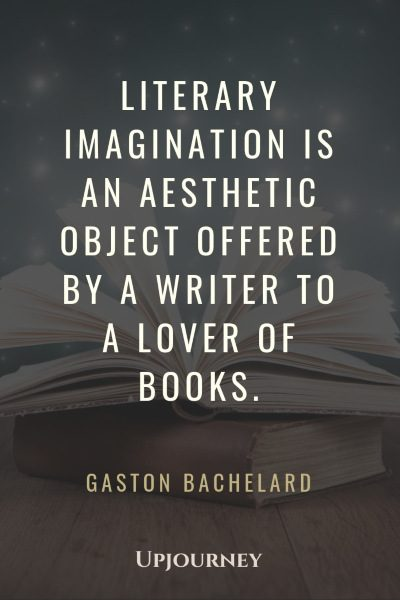Literary imagination is an aesthetic object offered by a writer to a lover of books. — Gaston Bachelard #aesthetic #quotes