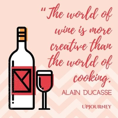The world of wine is more creative than the world of cooking. – Alain Ducasse #wine #quotes #more #creative