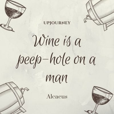 Wine is a peep-hole on a man. - Alcaeus #wine #quotes #peep #hole #man