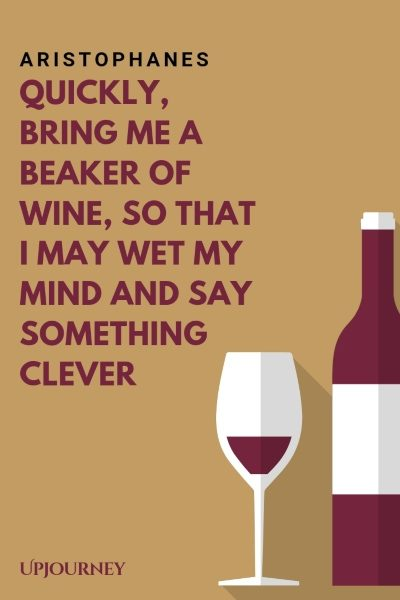 Quickly, bring me a beaker of wine, so that I may wet my mind and say something clever. –Aristophanes #wine #quotes