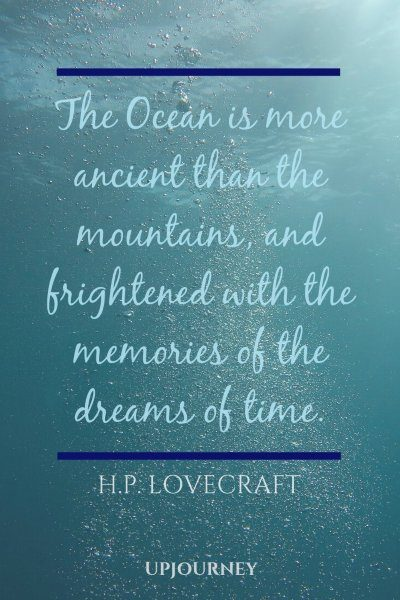 """The Ocean is more ancient than the mountains, and frightened with the memories of the dreams of time."" — H.P. Lovecraft #beach #quotes #ocean"