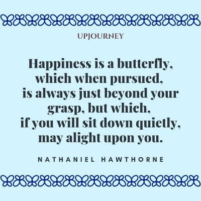 """Happiness is a butterfly, which when pursued, is always just beyond your grasp, but which, if you will sit down quietly, may alight upon you."" — Nathaniel Hawthorne #butterfly #quotes #happiness"
