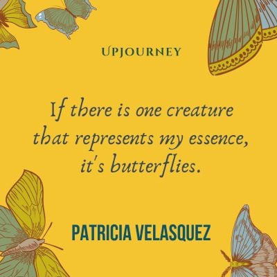 """If there is one creature that represents my essence, it's butterflies."" — Patricia Velasquez #butterfly #quotes #essence"
