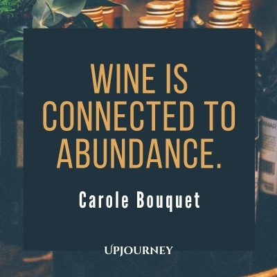 Wine is connected to abundance. – Carole Bouquet #wine #quotes #abundance