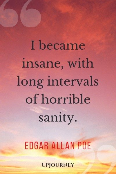 I became insane, with long intervals of horrible sanity. - Edgar Allan Poe #quotes #life