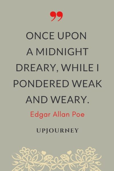 Once upon a midnight dreary, while I pondered weak and weary. - Edgar Allan Poe #quotes #dreams
