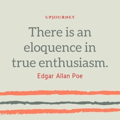 There is an eloquence in true enthusiasm. - Edgar Allan Poe #quotes #life
