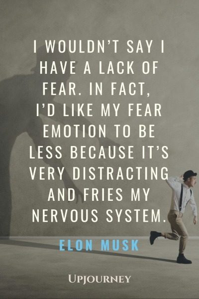 I wouldn't say I have a lack of fear. In fact, I'd like my fear emotion to be less because it's very distracting and fries my nervous system. - Elon Musk #quotes #fear