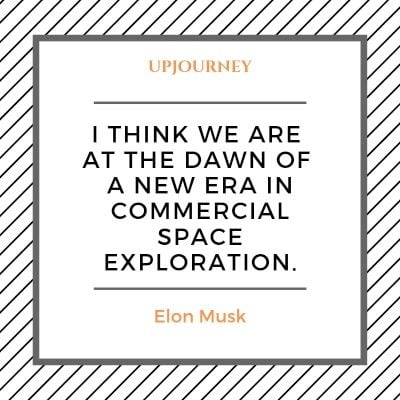I think we are at the dawn of a new era in commercial space exploration. - Elon Musk #quotes #space