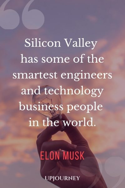 Silicon Valley has some of the smartest engineers and technology business people in the world. - Elon Musk #quotes #technology