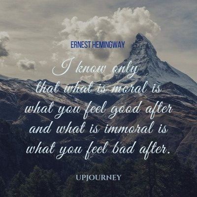 """I know only that what is moral is what you feel good after and what is immoral is what you feel bad after."" #hemingway #quotes #moral"