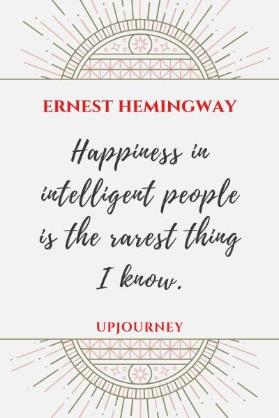 """Happiness in intelligent people is the rarest thing I know."" #hemingway #quotes #happiness"