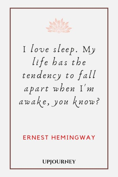 """I love sleep. My life has the tendency to fall apart when I'm awake, you know?"" #hemingway #quotes #life"