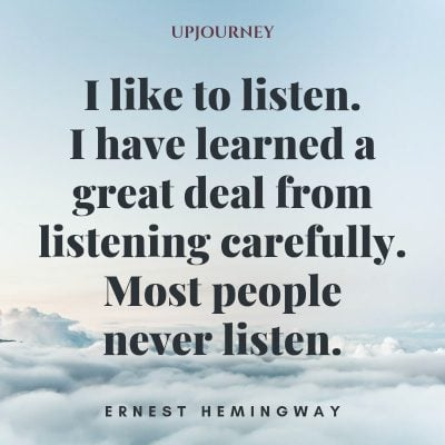 """I like to listen. I have learned a great deal from listening carefully. Most people never listen."" #hemingway #quotes #people"