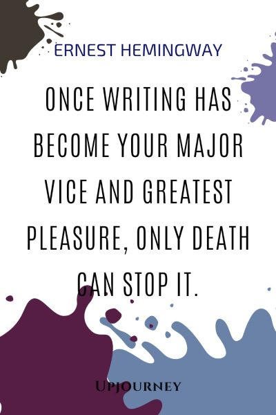 """Once writing has become your major vice and greatest pleasure, only death can stop it."" #hemingway #quotes #writing"