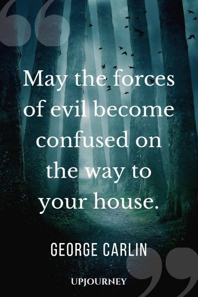 May the forces of evil become confused on the way to your house. - George Carlin #quotes #funny