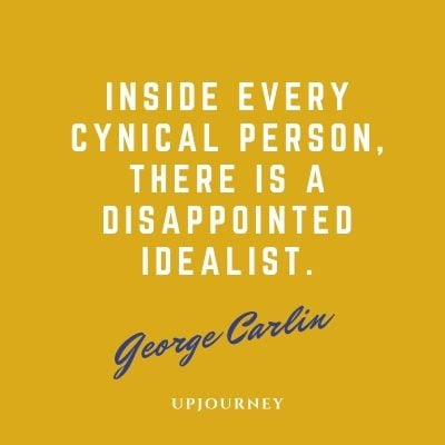Inside every cynical person, there is a disappointed idealist. - George Carlin #quotes #life
