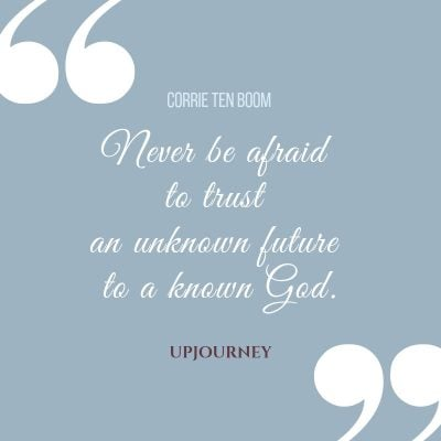 """Never be afraid to trust an unknown future to a known God."" — Corrie Ten Boom #god #quotes #future"