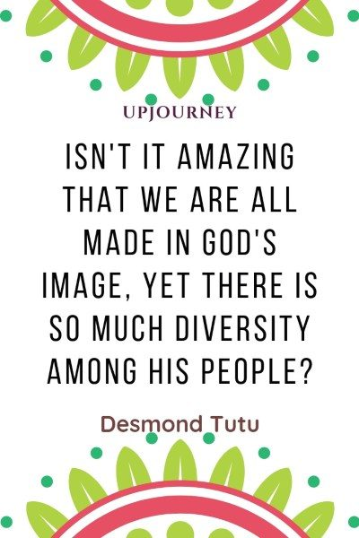 """Isn't it amazing that we are all made in God's image, and yet there is so much diversity among his people?"" — Desmond Tutu #god #quotes #image"