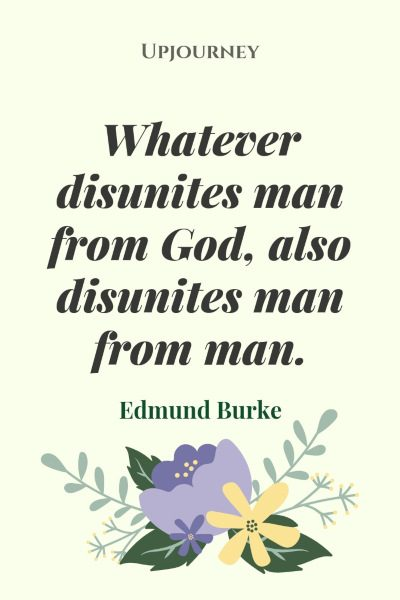"""What ever disunites man from God, also disunites man from man."" — Edmund Burke #god #quotes #man"