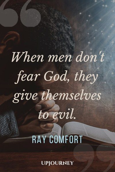 """When men don't fear God, they give themselves to evil."" — Ray Comfort #god #quotes #fear"