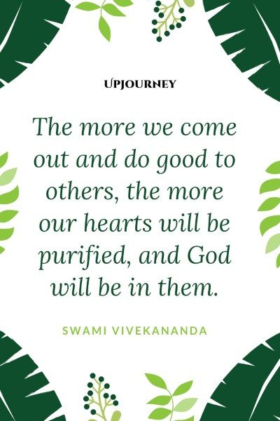 """The more we come out and do good to others, the more our hearts will be purified, and God will be in them."" — Swami Vivekananda #god #quotes #good"