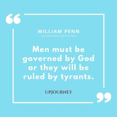 """Men must be governed by God or they will be ruled by tyrants."" — William Penn #god #quotes #tyrants"