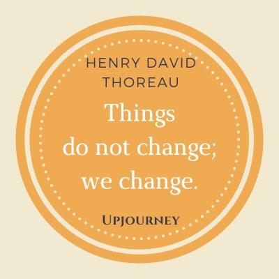 Things do not change; we change - Henry David Thoreau. #henry #david #thoreau #quotes #change