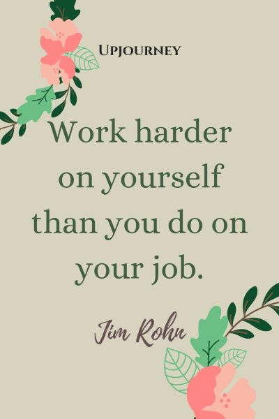 """Work harder on yourself than you do on your job."" #jimrohn #quotes #goals"