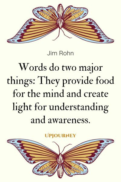 """Words do two major things: They provide food for the mind and create light for understanding and awareness."" #jimrohn #quotes #words"