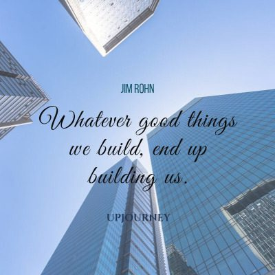 """Whatever good things we build, end up building us."" #jimrohn #quotes #good"