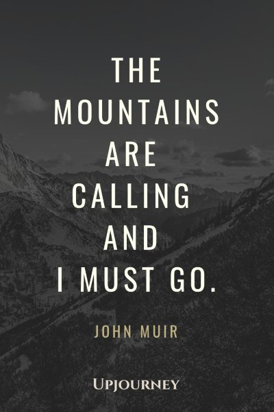 The mountains are calling and I must go - John Muir. #john #muir #quotes #mountains #calling #go