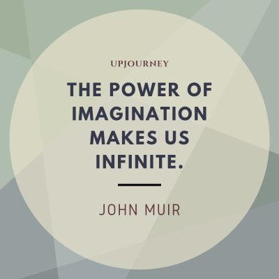 The power of imagination makes us infinite - John Muir. #john #muir #quotes #power #imagination #infinite