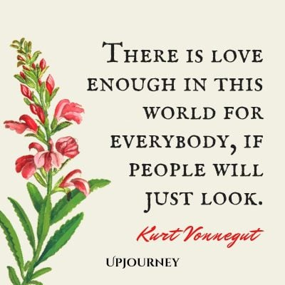 """""""There is love enough in this world for everybody, if people will just look."""" #kurtvonnegut #quotes #love"""