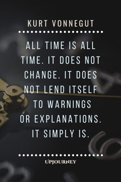 """All time is all time. It does not change. It does not lend itself to warnings or explanations. It simply is."" #kurtvonnegut #quotes #time"