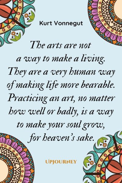 """The arts are not a way to make a living. They are a very human way of making life more bearable. Practicing an art, no matter how well or badly, is a way to make your soul grow, for heaven's sake."" #kurtvonnegut #quotes #writing"