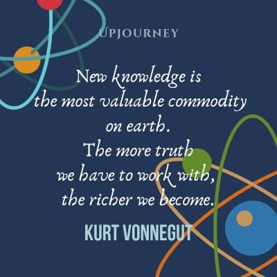"""New knowledge is the most valuable commodity on earth. The more truth we have to work with, the richer we become."" #kurtvonnegut #quotes #earth"