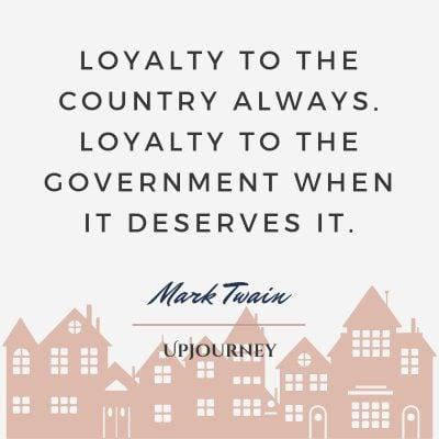 Loyalty to the country always. Loyalty to the government when it deserves it. — Mark Twain #loyalty #quotes #country