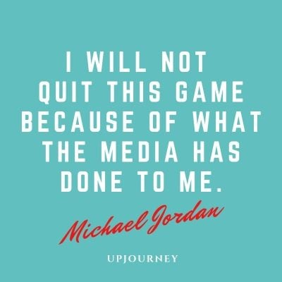 I will not quit this game because of what the media has done to me. - Michael Jordan #quotes #game #basketball