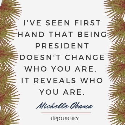 """I've seen firsthand that being president doesn't change who you are. It reveals who you are."" #michelleobama #quotes #leadership"