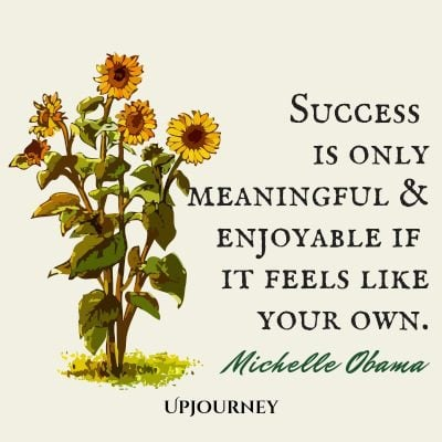 """Success is only meaningful and enjoyable if it feels like your own."" #michelleobama #quotes #success"