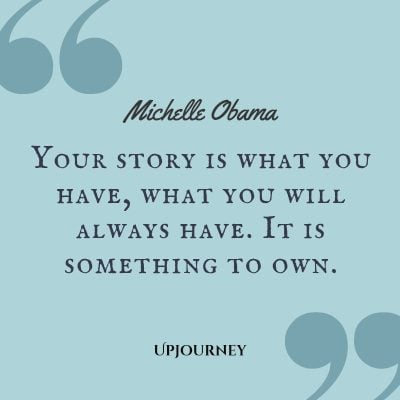 """Your story is what you have, what you will always have. It is something to own."" #michelleobama #quotes #story"