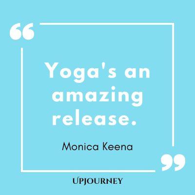 Yoga's an amazing release. - Monica Keena #yoga #quotes #amazing #release