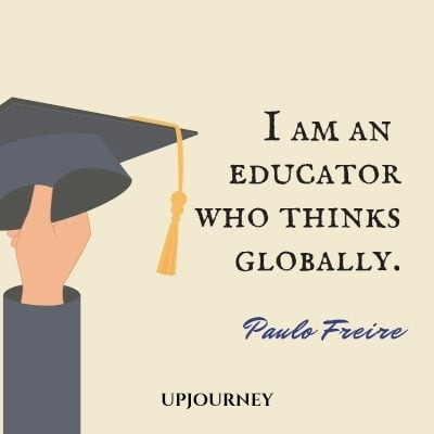 I am an educator who thinks globally. - Paulo Freire #quotes #education