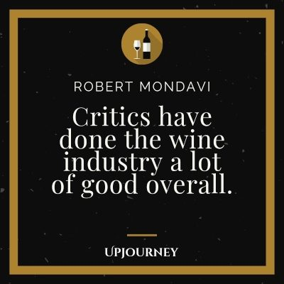 Critics have done the wine industry a lot of good overall. - Robert Mondavi #wine #quotes #critics #good #overall