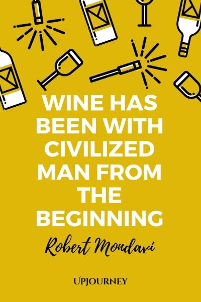 Wine has been with civilized man from the beginning. – Robert Mondavi #wine #quotes #with #civilized #man #from #the #beginning