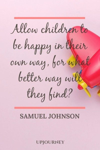 Allow children to be happy in their own way, for what better way will they find? - Samuel Johnson #quotes #happiness