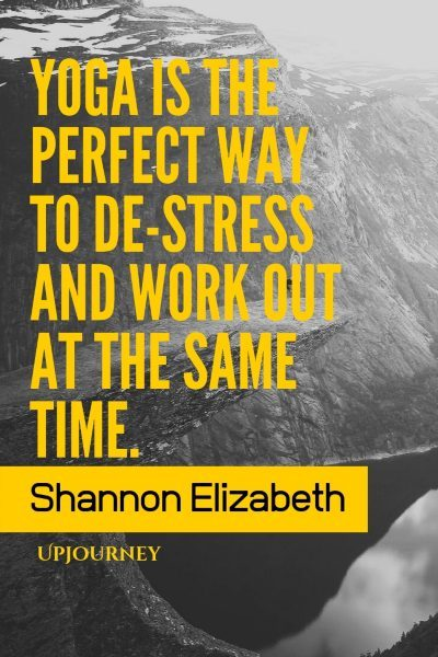 Yoga is the perfect way to de-stress and work out at the same time. – Shannon Elizabeth #yoga #quotes #perfect #way #to #de #stress #work #out