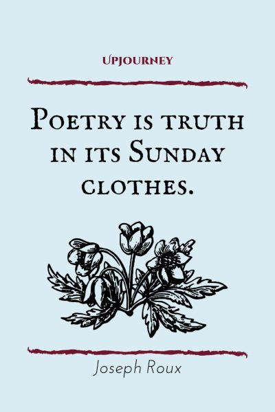 """Poetry is truth in its Sunday clothes."" — Joseph Roux #sunday #quotes #poetry"